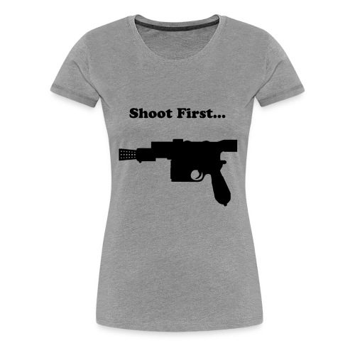 Shoot First - Women's Premium T-Shirt