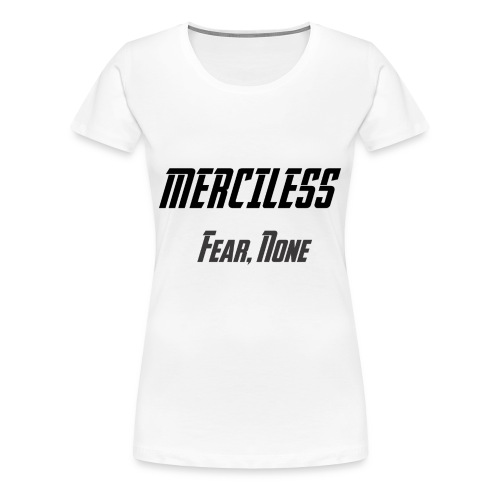 Women's Merciless Fear, None Tee - Women's Premium T-Shirt