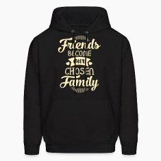 Friends Become Our Chosen Family Hoodies