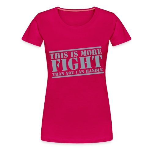 This is more fight then you can handle (Women's T-shirt) - Women's Premium T-Shirt