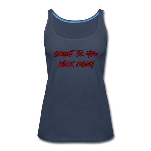Squat til you walk funny - Women's Premium Tank Top
