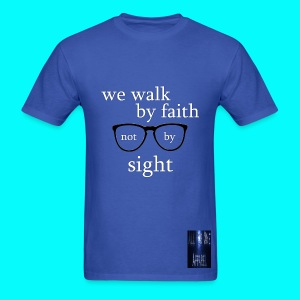 We Walk By Faith Not By Sight - Men's T-Shirt
