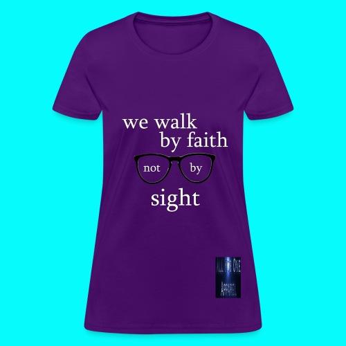 We Walk By Faith Not By Sight - Women's T-Shirt