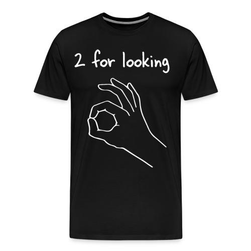 2 for looking - Men's Premium T-Shirt