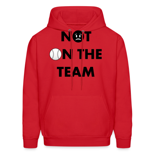Not On The Team Hoodie - Men's Hoodie