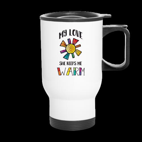 My Love She Keeps Me Warm LGBT - Travel Mug