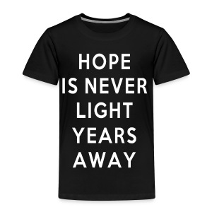 TODDLER HOPE IS NEVER LIGHT YEARS AWAY - Toddler Premium T-Shirt