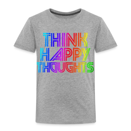 TODDLER THINK HAPPY THOUGHTS TEE - Toddler Premium T-Shirt