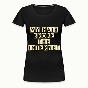 My Hair Broke the Internet - Women's Premium T-Shirt