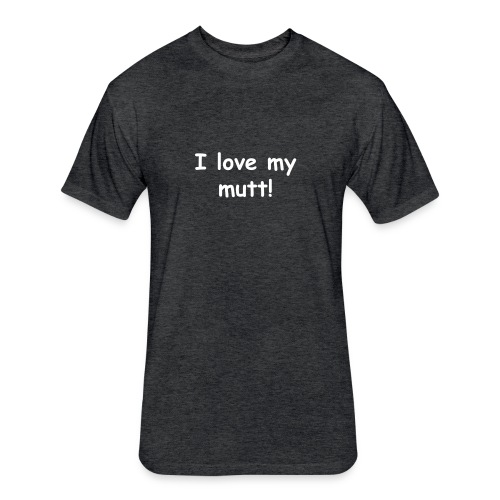 I love my mutt! - Fitted Cotton/Poly T-Shirt by Next Level