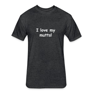 I love my mutts! - Fitted Cotton/Poly T-Shirt by Next Level