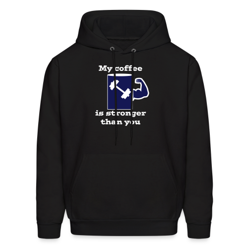 My coffee is stronger than you men's sweatshirt - Men's Hoodie