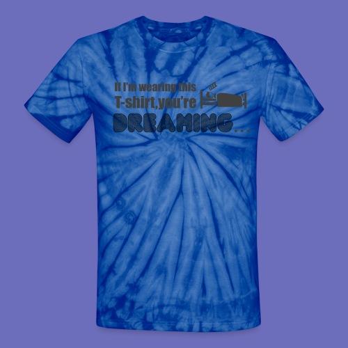 You're dreaming! Tie Dye T-shirt - Unisex Tie Dye T-Shirt