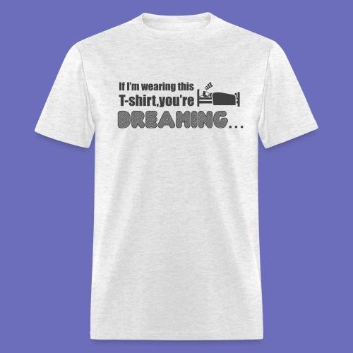 You're dreaming! T-shirt - Men's T-Shirt