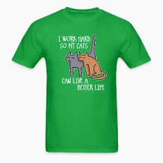 I work hard so my cats can live a better life T-shirts