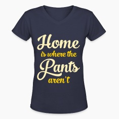 Home Is Where The Pants Aren\'t Women's T-Shirts