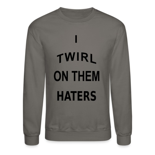 I twirl on them haters t-shirt - Crewneck Sweatshirt