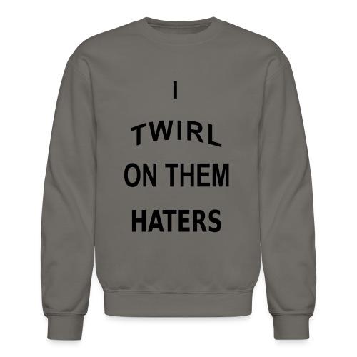 I twirl on them haters t-shirt - Crewneck Sweatshirt