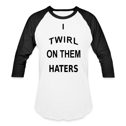 I twirl on them haters t-shirt - Baseball T-Shirt