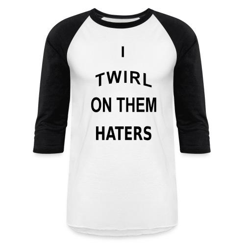 I twirl on them haters t-shirt - Baseball T-Shirt