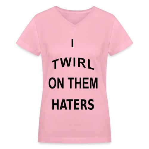 I twirl on them haters - Women's V-Neck T-Shirt