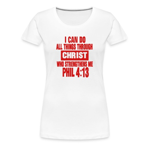 Christ Who Strengthens Me - Women's Premium T-Shirt