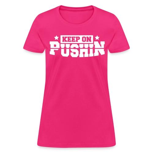 Women Keep On Pushin T-Shirt - Women's T-Shirt