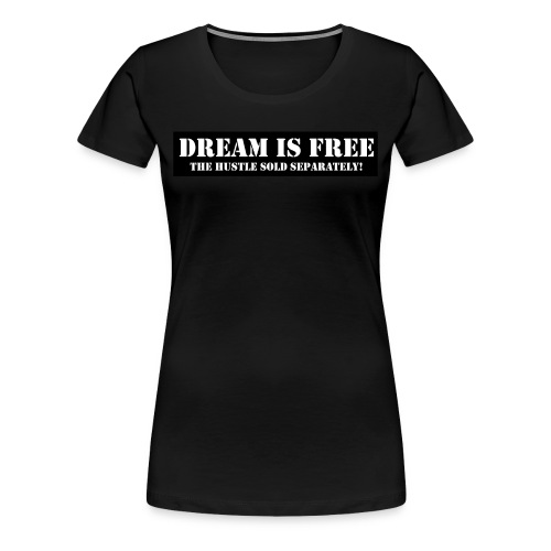 Ladies Dream is Free Black TShirt - Women's Premium T-Shirt