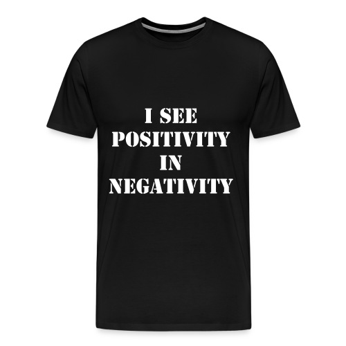 Positivity in negativity - Men's Premium T-Shirt