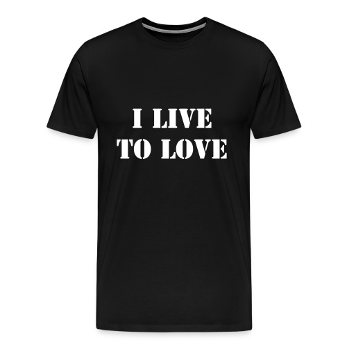 I Live to Love - Men's Premium T-Shirt