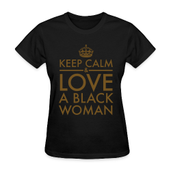 Keep Calm & Love A Black Woman Gold Glitz - Women's T-Shirt
