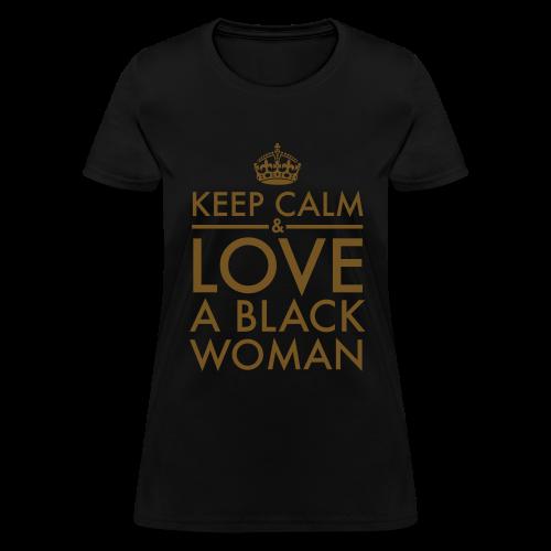 Keep Calm & Love A Black Woman Gold Glitz - Women's T-Shirt
