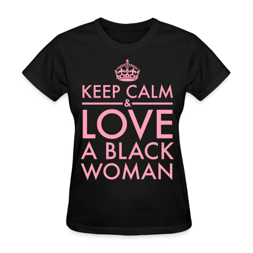 Keep Calm & Love A Black Woman Pink Type  3X - Women's T-Shirt