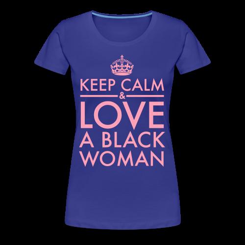 Keep Calm & Love A Black Woman Pink Type 3X - Women's Premium T-Shirt