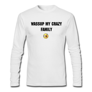 Wassup My Crazy Family Shirt - Men's Long Sleeve T-Shirt by Next Level