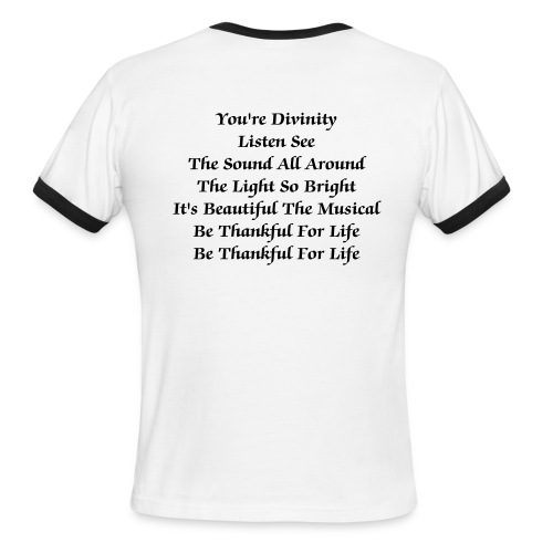 You're Divinity Listen See The Sound All Around The Light So Bright It's Beautiful The Musical Be Thankful For Life Be Thankful For Life - Men's Ringer T-Shirt