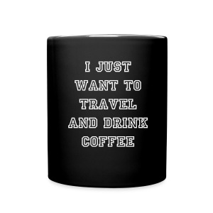 I just want to travel and drink coffee - Full Color Mug