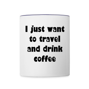 I just want to travel and drink coffee - Contrast Coffee Mug