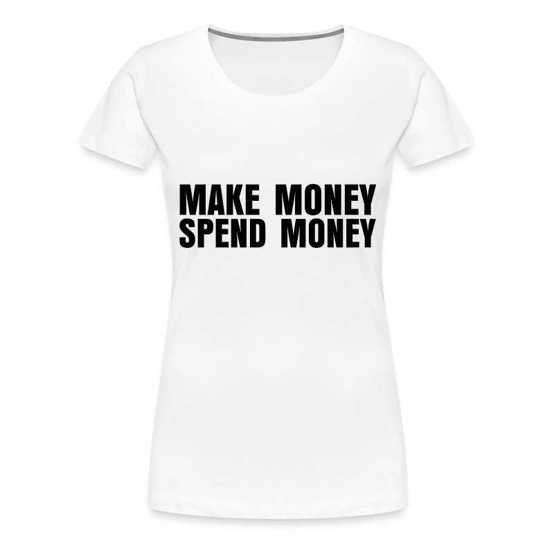 make money spend money t shirt designs by smiley