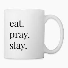 eat pray slay Mugs & Drinkware