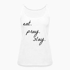 eat pray slay Tanks