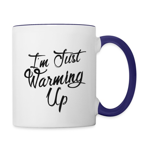 I'm Just Warming Up Coffee Mug - Contrast Coffee Mug