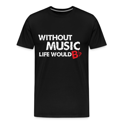 Without Music, Life Would Bb - Men's Premium T-Shirt