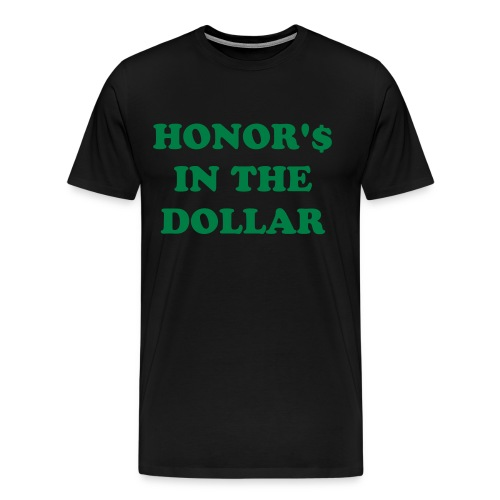 Honor's in the dollar - Men's Premium T-Shirt