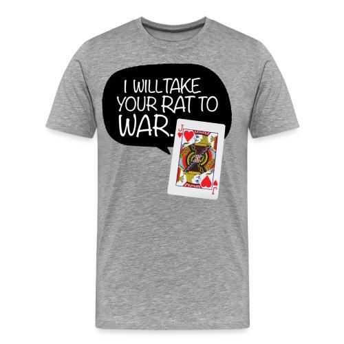 I Will Take Your Rat To War T-Shirt - Men's Premium T-Shirt