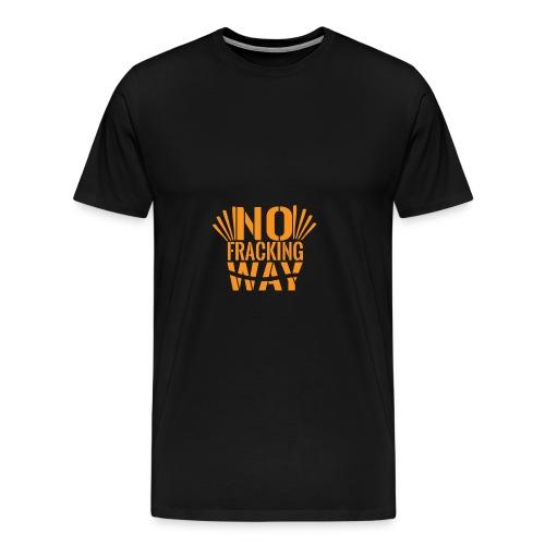 No Fracking Way - Men's Premium T-Shirt
