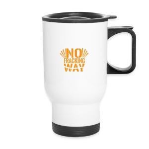 No Fracking Way - Travel Mug