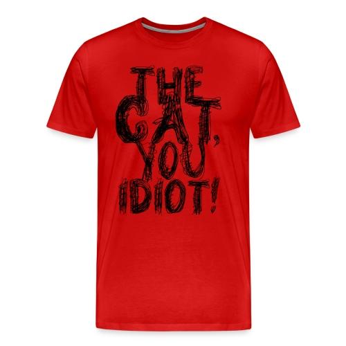 The Cat, You Idiot! T-Shirt - Men's Premium T-Shirt