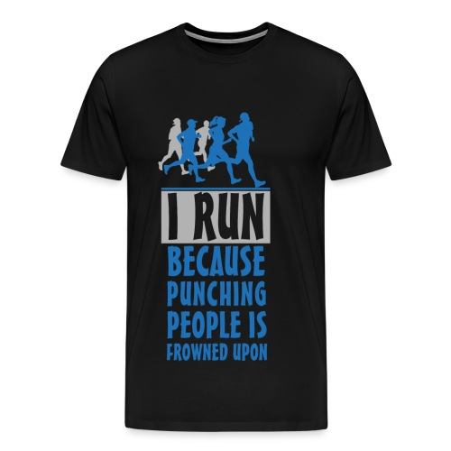 I RUN BECAUSE PUNCHING PEOPLE IS FROWNED UPON - Men's Premium T-Shirt
