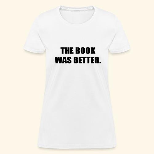 The Book Was Better - Women's T-Shirt
